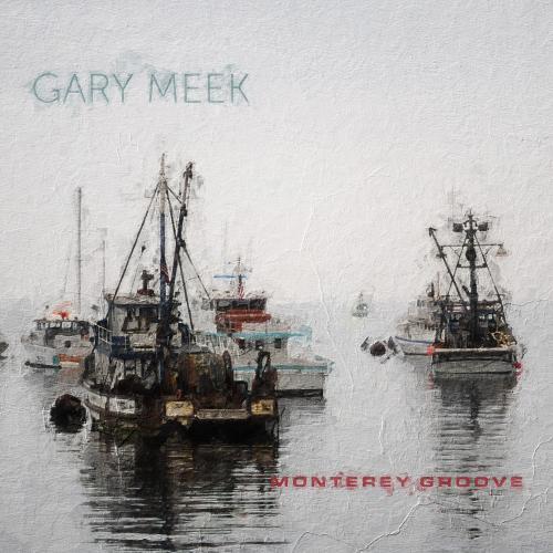 Gary Meek - Monterey Groove