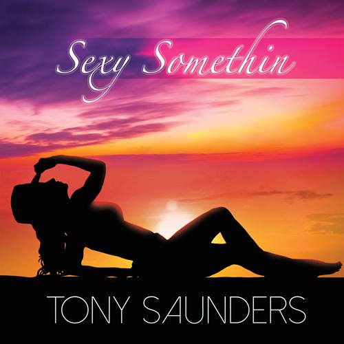 Tony Saunders - Sexy Somethin'