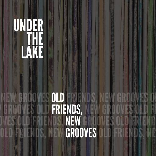 Under The Lake - Old Friends, New Grooves