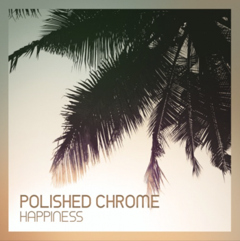 Polished Chrome - Happiness