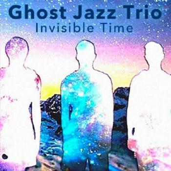 Ghost Jazz Trio - Invisible Time