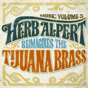 Herb Alpert - Music Volume 3 : Herb Alpert Reimagines the Tijuana Brass