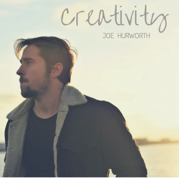 Joe Hurworth - Creativity
