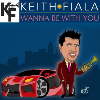 Keith Fiala - Wanna Be With You