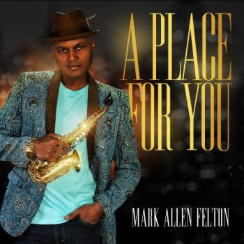 Mark Allen Felton - A Place For You