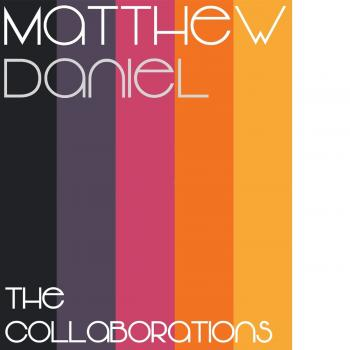 Matthew Daniel - The Collaborations