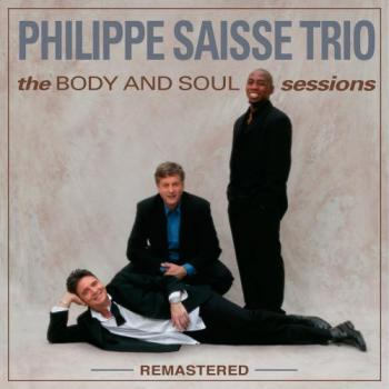 Philippe Saisse Trio - The Body and Soul Sessions - Remastered
