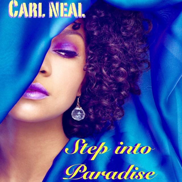 Carl Neal - Step Into Paradise