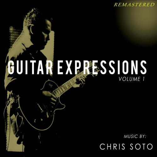 Chris Soto - Guitar Expressions Vol. 1 Remastered