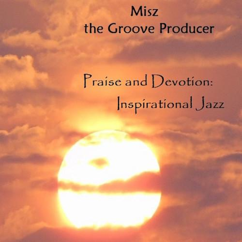 Misz The Groove Producer - Praise and Devotion: Inspirational Jazz