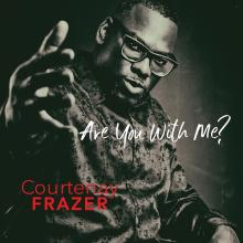 Courtenay Frazer - Are You With Me?