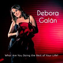 Debora Galan - What Are You Doing The Rest Of Your Life?