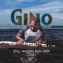 Gino Rosaria - Still Waters Run Deep