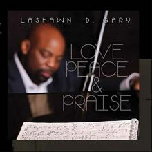 LaShawn D. Gary - Love, Peace & Praise