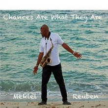 Mekiel Reuben - Chances Are What They Are