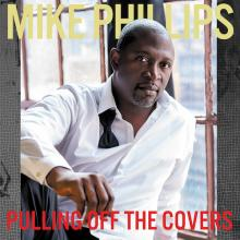 Mike Phillips - Pulling Off The Covers