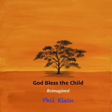 Phil Klein - God Bless the Child Reimagined