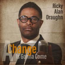 Ricky Alan Draughn - A Change Is Gonna Come