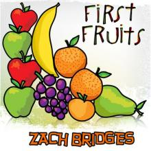 Zach Bridges - First Fruits